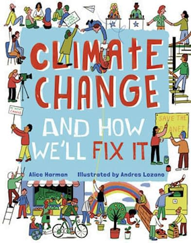 Climate Change (and How We'll Fix It) by Alice Harman